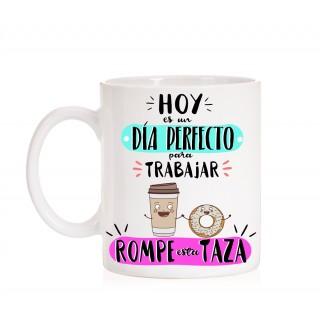 """Taza Hoy es un día perfecto para trabajar """"Rompe esta taza"""""""