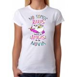 Camiseta Despedida No somos raras somos las amigas de la novia